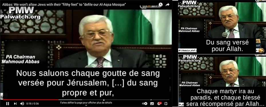 Extrait d'un discours de Mahmoud Abbas, président de l'Autorité palestinienne, le 16 sept. 2015 : Nous saluons chaque goutte de sang versée pour Jérusalem, du sang versé pour Allah. Chaque martyr ira au paradis.