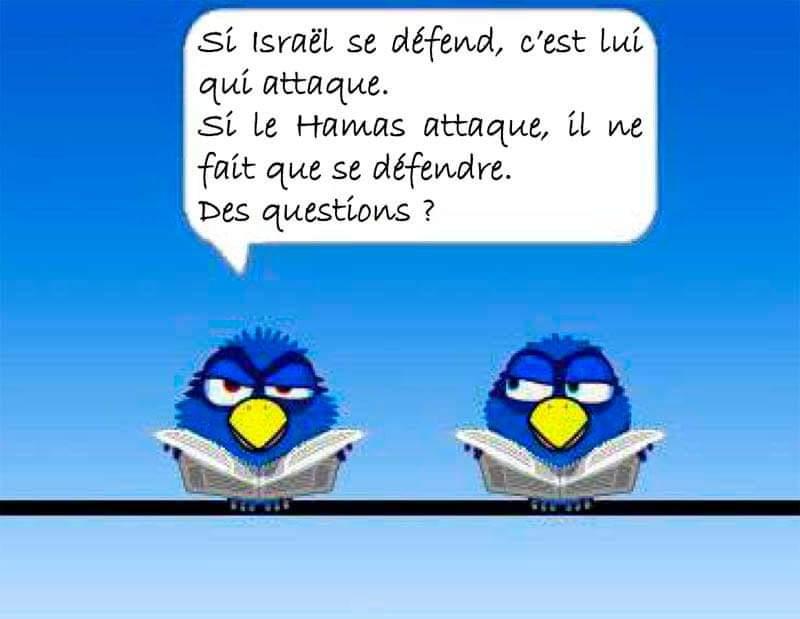 "Desssin humouristique ""Si Israël se défend, c'est lui qui attaque. Si le Hamas attaque, il ne fait que se défendre. Des questions ?"""